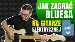 Jak zagrać bluesa na gitarze elektrycznej