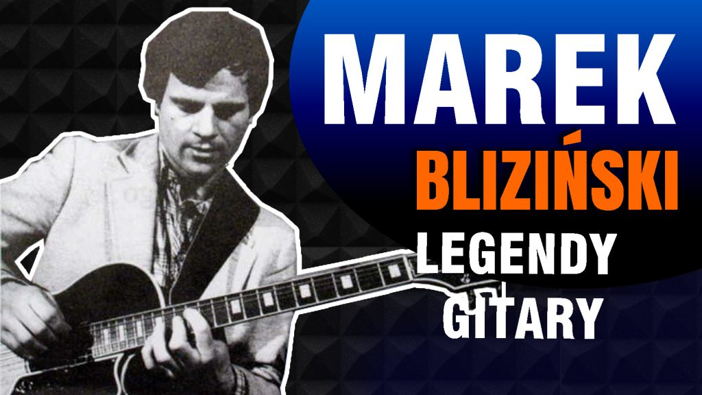 Marek Bliziński - Legendy Gitary